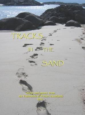 Tracks in the Sand - More New Writing from the Federation of Writers (Scotland) (Paperback): Ailean MacGlas
