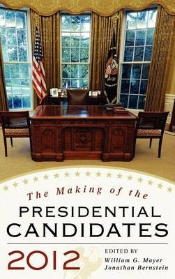 Making of the Presidential Candidates 2012 (Electronic book text): Wayne P. Steger, Andrew Dowdle, Randall E. Adkins, Anthony...