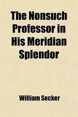 The Nonsuch Professor in His Meridian Splendor; Or, the Singular Actions of Sanctified Christians Laid Open in Seven Sermons at...