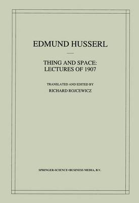Thing and Space: Lectures of 1907 (Paperback, 1st ed. Softcover of orig. ed. 1998): Edmund Husserl