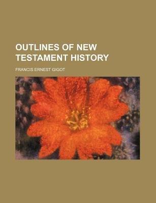Outlines of New Testament History (Paperback): Francis Ernest Charles Gigot