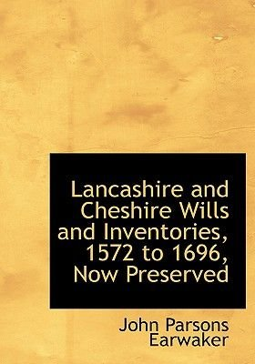 Lancashire and Cheshire Wills and Inventories, 1572 to 1696, Now Preserved (Large print, Paperback, large type edition): John...