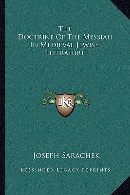 The Doctrine of the Messiah in Medieval Jewish Literature (Paperback): Joseph Sarachek