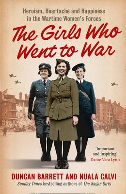 The Girls Who Went to War - Heroism, Heartache and Happiness in the Wartime Women's Forces (Electronic book text, ePub...