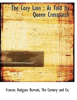 The Cozy Lion - As Told by Queen Crosspatch (Paperback): Frances Hodgson Burnett