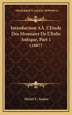 Introduction AA L'Etude Des Monnaies de L'Italie Antique, Part 1 (1887) (French, Hardcover): Michel C. Soutzo