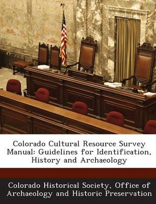 Colorado Cultural Resource Survey Manual - Guidelines for Identification, History and Archaeology (Paperback): Office Of a...