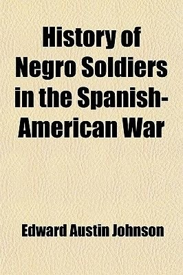 History of Negro Soldiers in the Spanish-American War (Paperback): Edward A. Johnson
