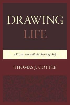 Drawing Life - Narratives and the Sense of Self (Electronic book text): Thomas J Cottle