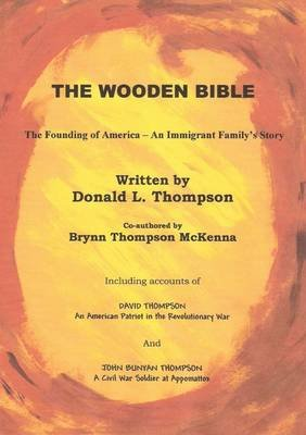 The Wooden Bible: The Founding of America-An Immigrant Family's Story (Electronic book text): Donald Thompson, Brynn...