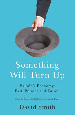 Something Will Turn Up - Britain'S Economic Yo-Yo: Why it is Endless Boom to Bust (Paperback, Main): David Smith