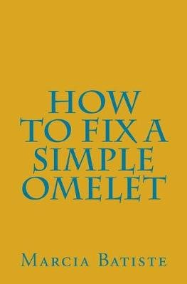 How to Fix a Simple Omelet (Paperback): Marcia Batiste