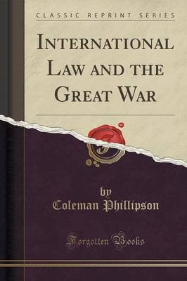 International Law and the Great War (Classic Reprint) (Paperback): Coleman Phillipson