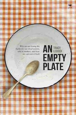 An empty plate - Why we are losing the battle for our food system, why it matters, and how we can win it back (Paperback):...