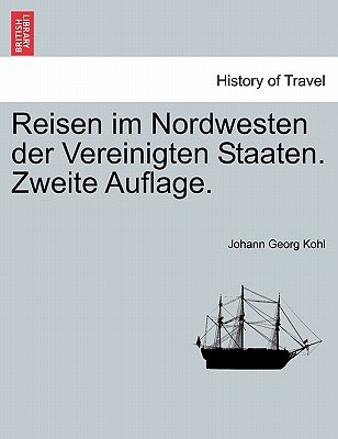 Reisen Im Nordwesten Der Vereinigten Staaten. Zweite Auflage. (German, Paperback): Johann Georg Kohl