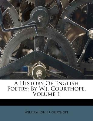 A History of English Poetry - By W.J. Courthope, Volume 1 (Paperback): William John Courthope