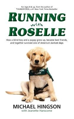 Running with Roselle - How a Blind Boy and a Puppy Grew Up, Became Best Friends, and Together Survived One of America's...