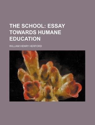 The School; Essay Towards Humane Education (Paperback): William Henry Herford