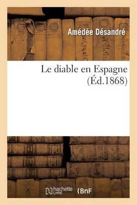 Le Diable En Espagne (French, Paperback): Desandre-A, Amedee Desandre