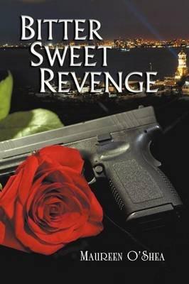 Bitter Sweet Revenge (Paperback): Maureen O'Shea