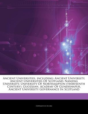 Articles on Ancient Universities, Including - Ancient University, Ancient Universities of Scotland, Nanjing University,...