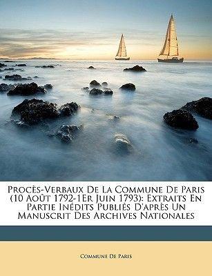 Procs-Verbaux de La Commune de Paris (10 Aot 1792-1er Juin 1793) - Extraits En Partie Indits Publis D'Aprs Un Manuscrit...