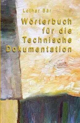 Worterbuch Fur Die Technische Dokumentation (German, Paperback): Lothar Bar