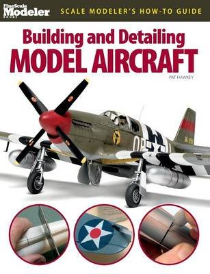 Building and Detailing Model Aircraft (Paperback): Pat Hawkey