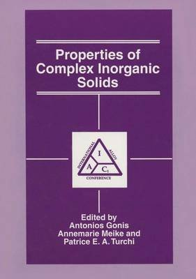 Properties of Complex Inorganic Solids (Paperback, Softcover reprint of the original 1st ed. 1997): A. Gonis, Annemarie Meike,...