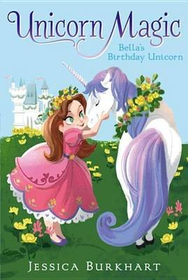 Bella's Birthday Unicorn (Electronic book text): Jessica Burkhart