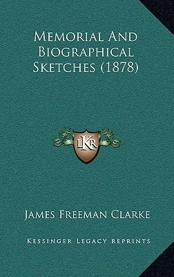 Memorial and Biographical Sketches (1878) (Hardcover): James Freeman Clarke