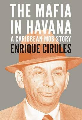 The Mafia In Havana - A Caribbean Mob Story (Paperback, Revised): Enrique Cirules