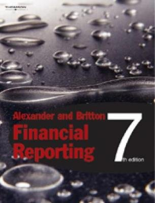 Financial Reporting (Paperback, 7th edition): Anne Britton, David Alexander