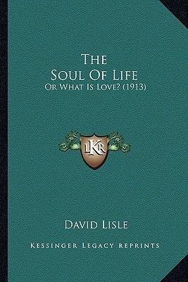 The Soul of Life - Or What Is Love? (1913) (Paperback): David Lisle