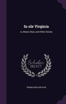 In OLE Virginia - Or, Marse Chan, and Other Stories (Hardcover): Thomas Nelson Page