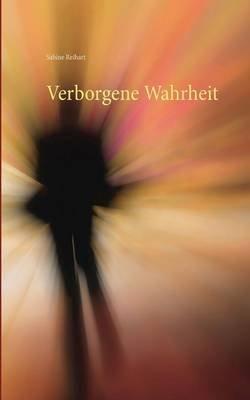Verborgene Wahrheit (German, Paperback): Sabine Reihart