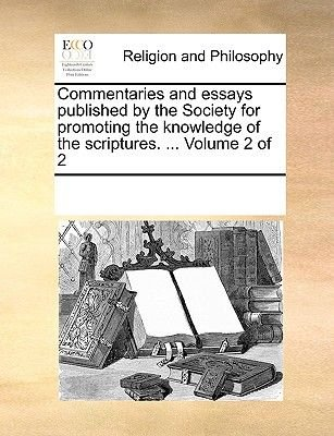 Commentaries and Essays Published by the Society for Promoting the Knowledge of the Scriptures. ... Volume 2 of 2 (Paperback):...