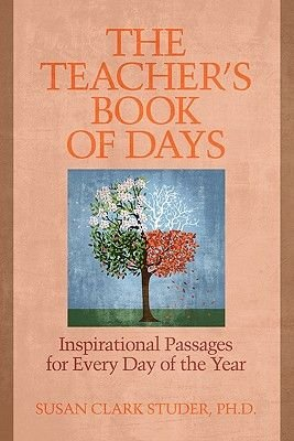The Teacher's Book of Days - Inspirational Passages for Every Day of the Year (Paperback): Susan Clark Studer