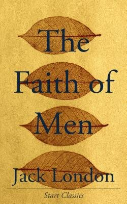 The Faith of Men (Electronic book text): Jack London