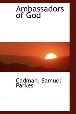 Ambassadors of God (Hardcover): Cadman Samuel Parkes
