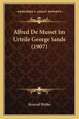 Alfred de Musset Im Urteile George Sands (1907) (German, Paperback): Konrad Wolter