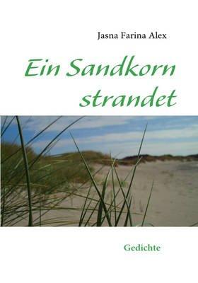 Ein Sandkorn Strandet (German, Paperback): Jasna Farina Alex