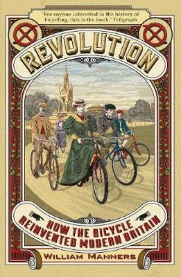 Revolution - How the Bicycle Reinvented Modern Britain (Paperback): William Manners