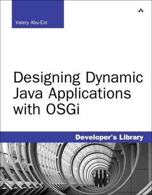 Designing Dynamic Java Applications with OSGi (Paperback): Valery Abu-Eid