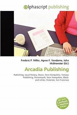 Arcadia Publishing (Paperback): Frederic P. Miller, Agnes F. Vandome, John McBrewster