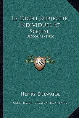 Le Droit Subjectif Individuel Et Social - Discours (1905) (French, Paperback): Henry Delwaide