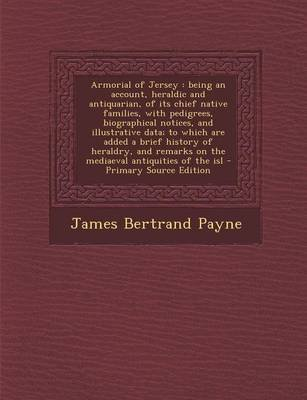 Armorial of Jersey (Paperback): James Bertrand Payne