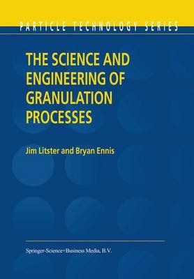 The Science and Engineering of Granulation Processes (Paperback, Softcover reprint of the original 1st ed. 2004): Jim Litster,...