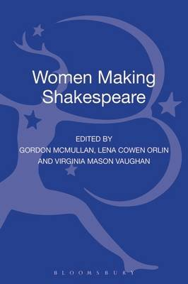 Women Making Shakespeare - Text, Reception and Performance (Hardcover, New): Gordon McMullan, Lena Cowen Orlin, Virginia Mason...
