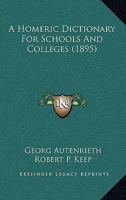 A Homeric Dictionary for Schools and Colleges (1895) (Hardcover): Georg Autenrieth